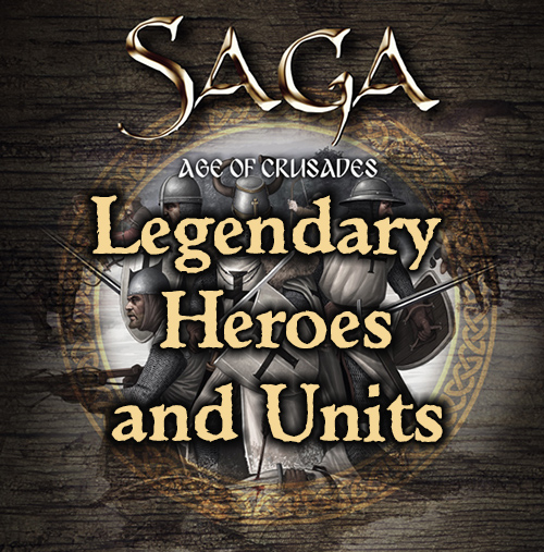 SAGA Age of Crusades Legendary Heroes & Units